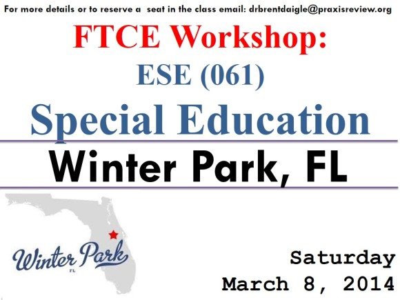 Winter Park, FL: FTCE ESE Exam (061) Workshop  - MARCH 8, 2014