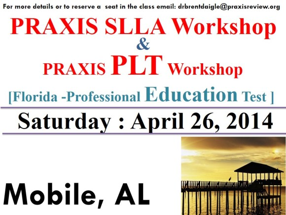 Praxis and FTCE Workshop - Mobile Alabama - Saturday, April 26, 2014