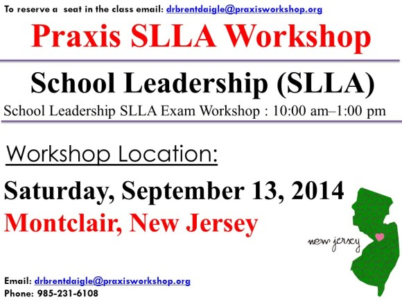 SLLA Educational Leadership Workshop -  Montclair , New Jersey - Saturday, September 13, 2014 To join us for the class:  drbrentdaigle@praxisworkshop.org phone: 985-231-6108 Twitter:@brentdaigle
