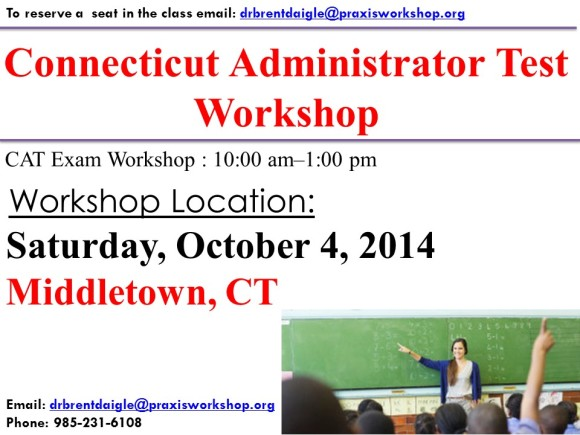 Connecticut Administrator Test (CAT) Workshop Saturday, October 4, 2014