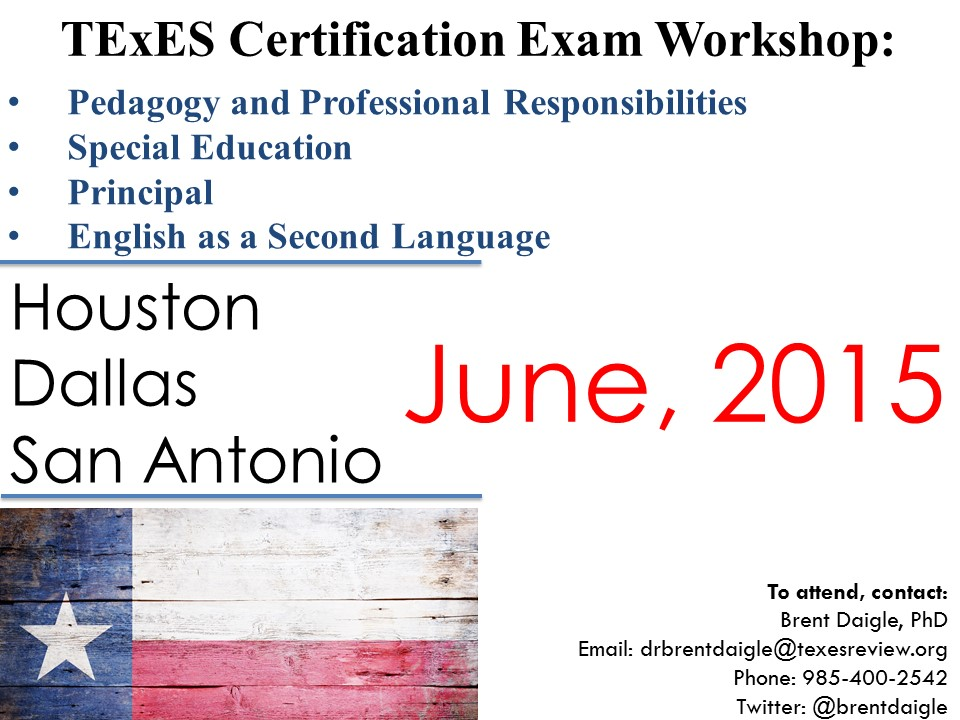 Texes Exam Workshop June 2015 Dr Brent Daigle